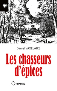 Daniel Vaxelaire - Les chasseurs d'épices.