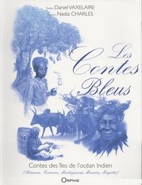 Daniel Vaxelaire et Nadia Charles - Les contes bleus - Contes des îles de l'océan Indien.