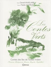 Daniel Vaxelaire et Nadia Charles - Les contes verts - Contes des îles de l'océan Indien.