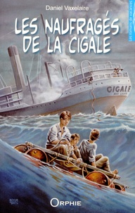 Daniel Vaxelaire - Les naufragés de la Cigale.