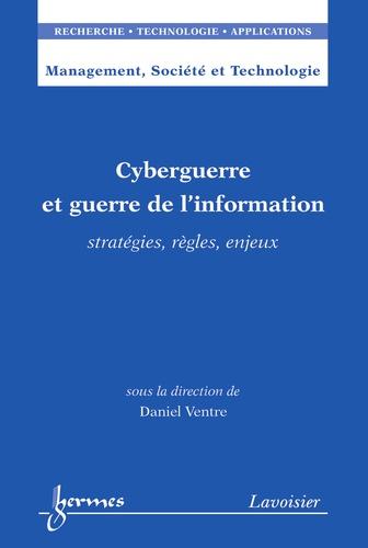 Daniel Ventre - Cyberguerre et guerre de l'information - Stratégies, règles, enjeux.