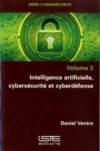Daniel Ventre - Cybersécurité - Volume 2, Intelligence artificielle, cybersécurité et cyberdéfese.