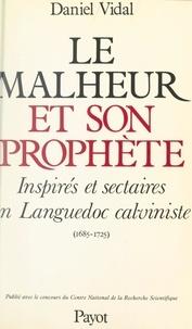 Daniel Vidal et Marc Ferro - Le malheur et son prophète - Inspirés et sectaires en Languedoc calviniste (1685-1725).