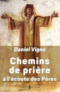 Daniel Vigne - Chemins de prière à l'écoute des Pères.