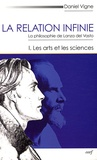 Daniel Vigne - La relation infinie - La philosophie de Lanza del Vasto Tome 1, Les arts et les sciences.
