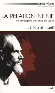 Daniel Vigne - La relation infinie - La philosophie de Lanza del Vasto Tome 2, L'être et l'esprit.