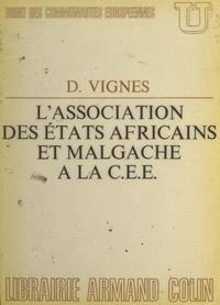 Daniel Vignes et Pierre-Henri Teitgen - L'Association des États africains et malgache à la C.E.E..