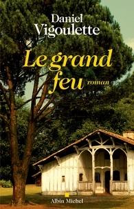 Daniel Vigoulette - Le Grand Feu.