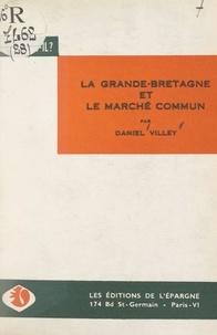 Daniel Villey - La Grande-Bretagne et le Marché commun - La Communauté européenne (à six), le projet de zone européenne de libre échange (à dix-sept), et l'Association européenne de libre échange (à sept).