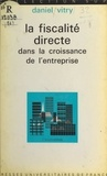 Daniel Vitry et Pierre Tabatoni - La fiscalité directe dans la croissance de l'entreprise.