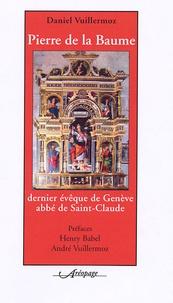 Daniel Vuillermoz - Pierre de la Baume dernier évêque de Genève, abbé de Saint-Claude.