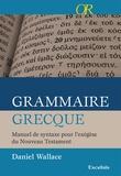 Daniel Wallace - Grammaire grecque - Manuel de syntaxe pour l'exégèse du Nouveau Testament.