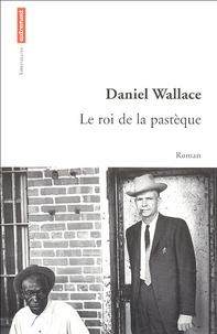 Daniel Wallace - Le roi de la pastèque.