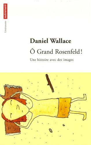 Daniel Wallace - O Grand Rosenfeld ! - Une histoire avec des images.