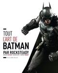 Daniel Wallace - Tout l'art de Batman par Rocksteady - Arkham Asylum / Arkham City / Arkham Knight.