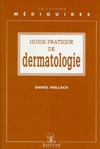 Daniel Wallach - Guide pratique de dermatologie.