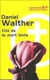 Daniel Walther - Cité de la mort lente.