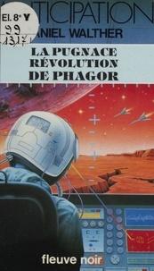 Daniel Walther - La Pugnace révolution de Phagor.