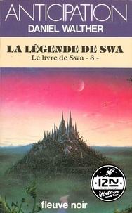 Daniel Walther - Imaginaire 12-21  : Le livre de Swa - Tome 3 : La légende de Swa.