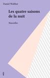Daniel Walther - Les quatre saisons de la nuit - Nouvelles.