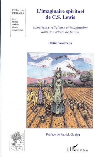 Daniel Warzecha - L'imaginaire spirituel de CS Lewis - Expérience religieuse et imagination dans son oeuvre de fiction.