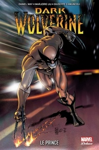 Daniel Way et Marjorie Liu - Dark Wolverine Tome 1 : Le prince.