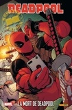 Daniel Way et Alé Garza - Deadpool Tome 5 : La mort de Deadpool.
