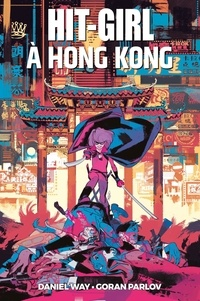 Daniel Way et Goran Parlov - Hit-Girl  : Hit-Girl à Hong Kong.