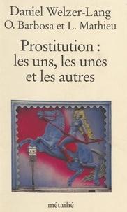 Daniel Welzer-Lang - Prostitution - Les uns, les unes et les autres.