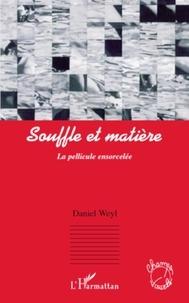 Daniel Weyl - Souffle et matière - La pellicule ensorcelée.