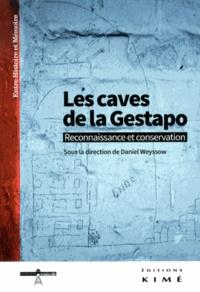 Daniel Weyssow - Les caves de la Gestapo - Reconnaissance et conservation.