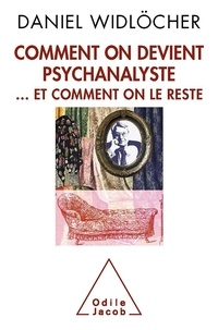Daniel Widlöcher - Comment on devient psychanalyste... et comment on le reste.