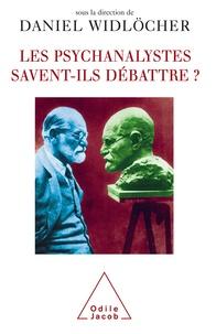 Daniel Widlöcher - Les psychanalystes savent-ils débattre ?.