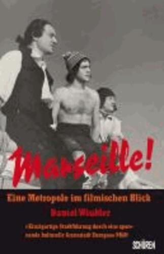 Daniel Winkler - Marseille! Eine Metropole im filmischen Blick.