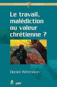 Daniel Wittmann - Le travail, malédiction ou valeur chrétienne ?.