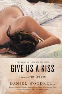 Daniel Woodrell et Pinckney Benedict - Give Us a Kiss - A Novel.