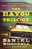 Daniel Woodrell - The Bayou Trilogy  : Under the Bright Lights ; Muscle for the Wing ; the Ones You Do.