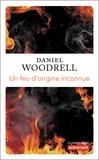 Daniel Woodrell - Un feu d'origine inconnue.