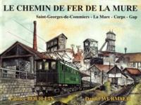 Daniel Wurmser et Patrice Bouillin - Le chemin de fer de La Mure - Saint-Georges-de-Commiers, La Mure, Corps, Gap.