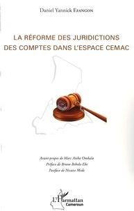 Daniel Yannick Efangon - La réforme des juridictions des comptes dans l'espace CEMAC.
