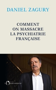 Daniel Zagury - Comment on massacre la psychiatrie française.