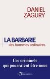 Daniel Zagury - La barbarie des hommes ordinaires.