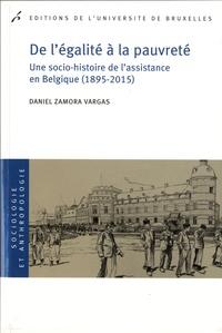 Daniel Zamora Vargas - De l'égalite à la pauvreté - Une socio-histoire de l'assistance en Belgique (1895-2015).