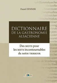 Daniel Zenner - Dictionnaire de la gastronomie alsacienne.