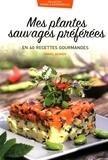 Daniel Zenner - Mes plantes sauvages préférées en 40 recettes gourmandes.