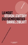 Daniel Ziblatt et Steven Levitsky - La mort des démocraties.