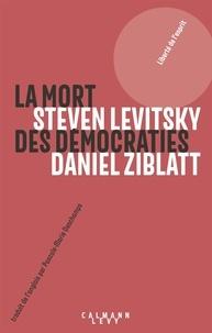 La mort des démocraties - Daniel Ziblatt |