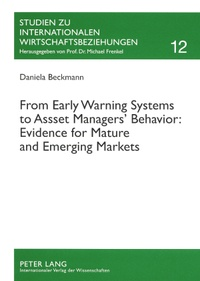 Daniela Beckmann - From Early Warning Systems to Asset Managers' Behavior: Evidence for Mature and Emerging Markets.