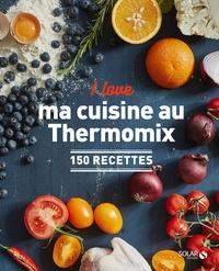 Daniela Behr et Heike Niemoeller - I love ma cuisine au Thermomix - 150 recettes.