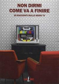 Non dirmi come va a finire - 20 racconti sulle serie TV.pdf